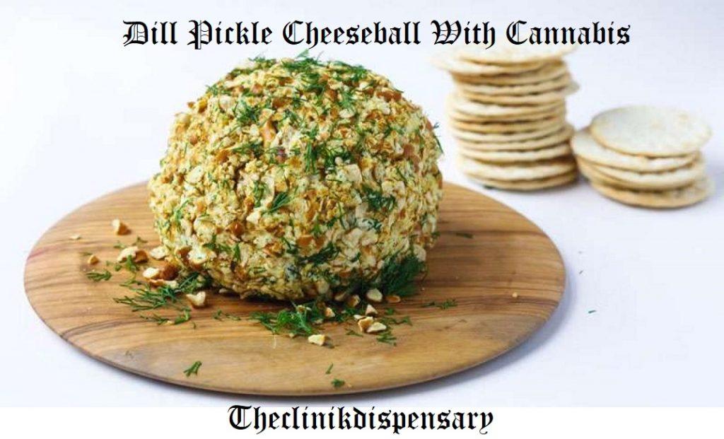 Dill Pickle Cheeseball With Cannabis